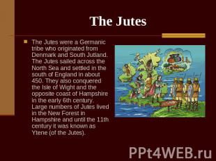 The Jutes The Jutes were a Germanic tribe who originated from Denmark and South