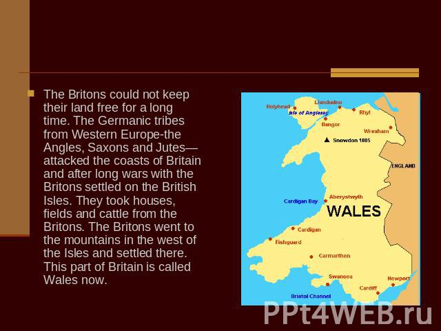 The Britons could not keep their land free for a long time. The Germanic tribes from Western Europe-the Angles, Saxons and Jutes—attacked the coasts of Вritain and after long wars with the Britons settled on the British Isles. They took houses, fiel…
