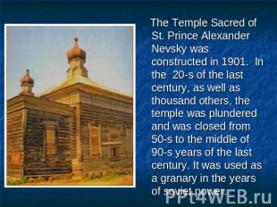 The Temple Sacred of St. Prince Alexander Nevsky was constructed in 1901. In the