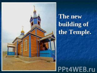 The new building of the Temple.