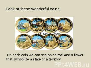 Look at these wonderful coins! On each coin we can see an animal and a flower th