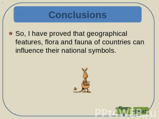 Conclusions So, I have proved that geographical features, flora and fauna of cou