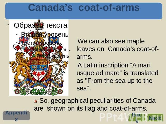 "Canada's coat-of-arms We can also see maple leaves on Canada's coat-of-arms. A Latin inscription ""A mari usque ad mare"" is translated as"