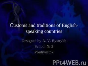 Customs and traditions of English-speaking countries Designed by A. V. BystrykhS