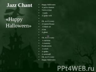 Jazz Chant «Happy Halloween» Happy HalloweenA jack-o-lanternTrick or treat Candy