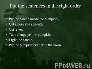 Put the sentences in the right order Put the candle inside the pumpkin.Cut a nos