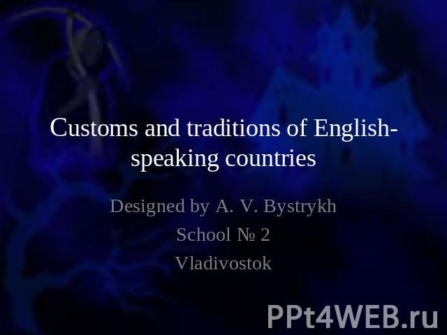 Customs and traditions of English-speaking countries Designed by A. V. BystrykhSchool № 2Vladivostok