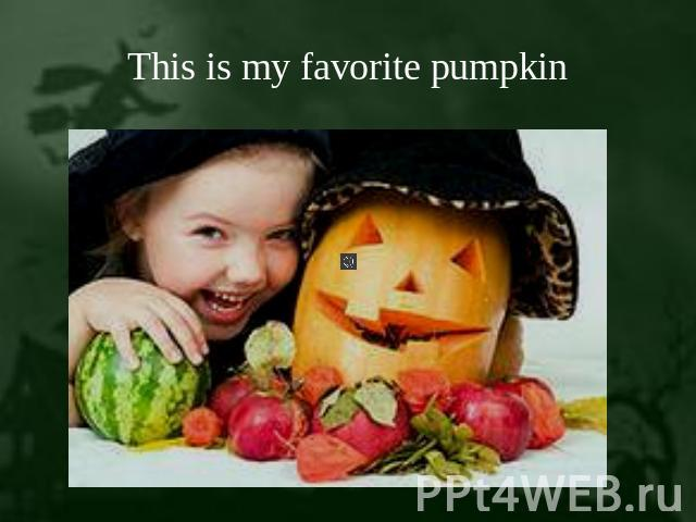 This is my favorite pumpkin
