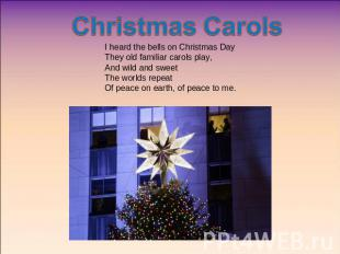 Christmas Carols I heard the bells on Christmas DayThey old familiar carols play
