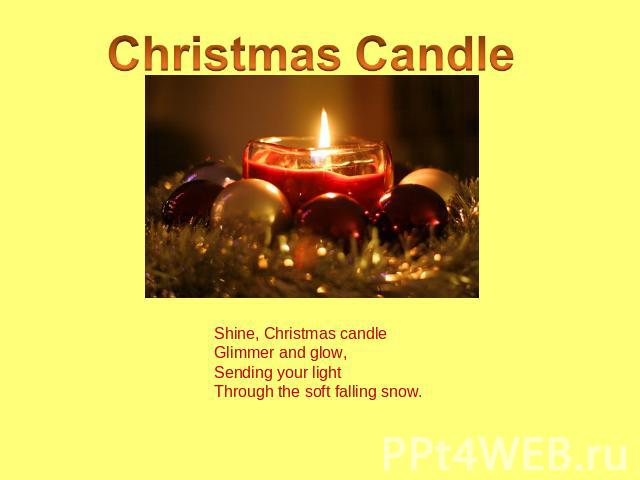 Shine, Christmas candleGlimmer and glow,Sending your lightThrough the soft falling snow.