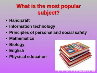 What is the most popular subject? Handicraft Information technology Principles o