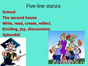 Five-line stanza SchoolThe second houseWrite, read, create, reflect.Exciting, jo