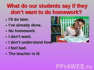 What do our students say if they don't want to do homework? I'll do later.I've a