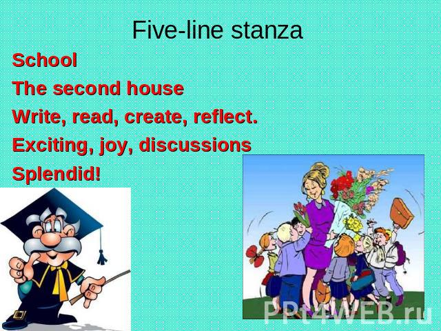 Five-line stanza SchoolThe second houseWrite, read, create, reflect.Exciting, joy, discussions Splendid!