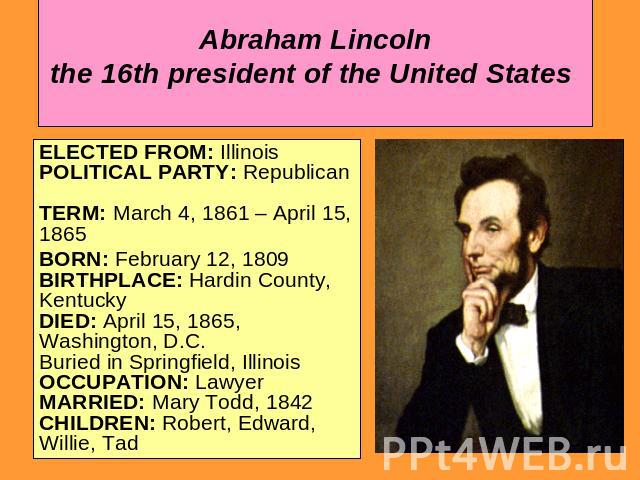 a biography of the sixteenth president of the united states abraham lincoln