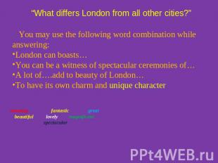"""What differs London from all other cities?"" You may use the following word comb"