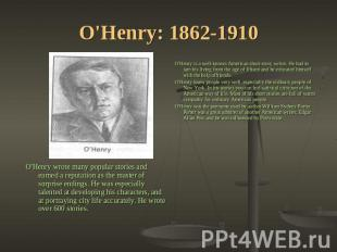 O'Henry: 1862-1910 O'Henry is a well-known American short-story writer. He had t