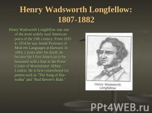 Henry Wadsworth Longfellow: 1807-1882 Henry Wadsworth Longfellow was one of the