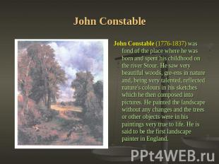 John Constable John Constable (1776-1837) was fond of the place where he was bor