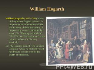 William Hogarth William Hogarth (1697-1764) is one of the greatest English paint
