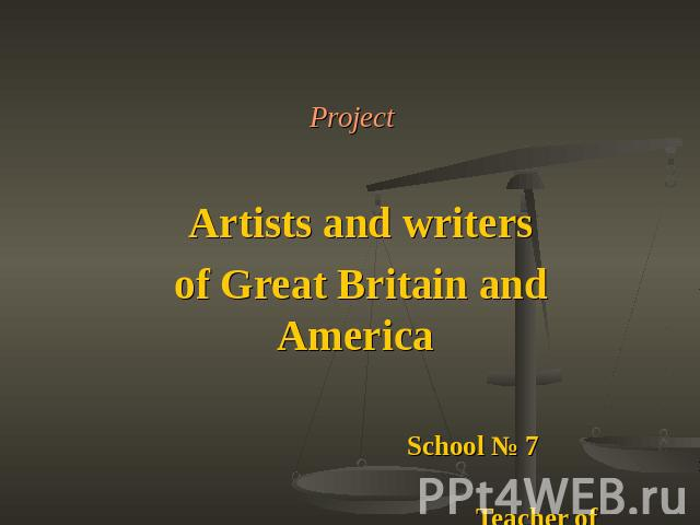 Artists and writers of Great Britain and America School № 7 Teacher of English Drogavtseva E.V.Georgievsk, 2011