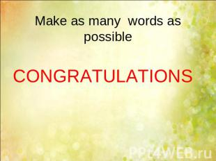 Make as many words as possible CONGRATULATIONS