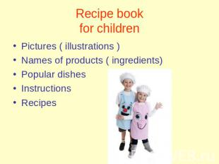 Recipe bookfor children Pictures ( illustrations )Names of products ( ingredient