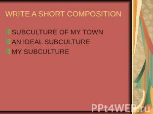 WRITE A SHORT COMPOSITION SUBCULTURE OF MY TOWNAN IDEAL SUBCULTUREMY SUBCULTURE