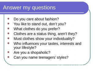 Answer my questions Do you care about fashion?You like to stand out, don't you?W