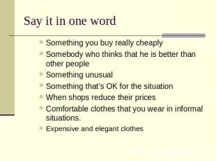 Say it in one word Something you buy really cheaply Somebody who thinks that he