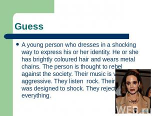 Guess A young person who dresses in a shocking way to express his or her identit