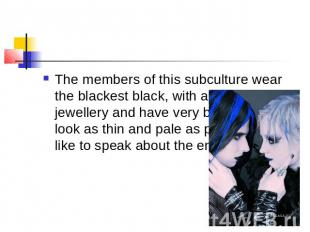 The members of this subculture wear the blackest black, with a lot of silver jew