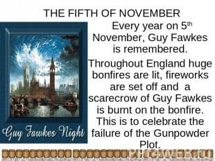 THE FIFTH OF NOVEMBER Every year on 5th November, Guy Fawkes is remembered.Throu