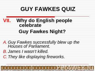 GUY FAWKES QUIZ VII. Why do English people celebrate Guy Fawkes Night?Guy Fawkes