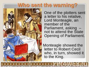 Who sent the warning? One of the plotters sent a letter to his relative, Lord Mo