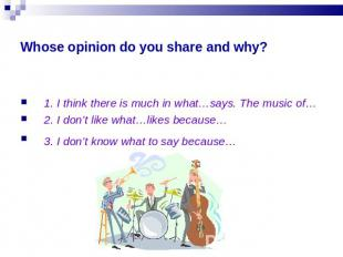 Whose opinion do you share and why? 1. I think there is much in what…says. The m