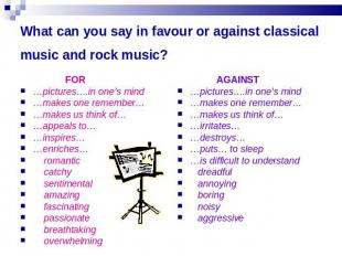 What can you say in favour or against classical music and rock music? FOR…pictur