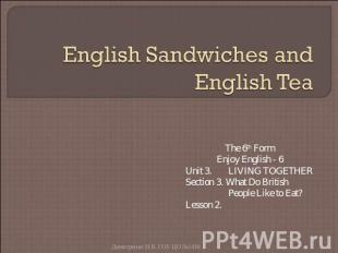 English Sandwiches and English Tea The 6th FormEnjoy English - 6Unit 3. LIVING T
