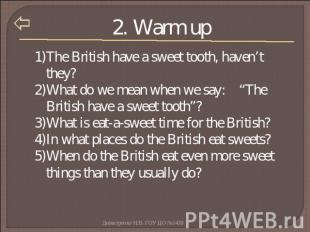 2. Warm up The British have a sweet tooth, haven't they?What do we mean when we