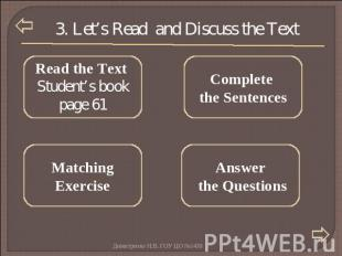 3. Let's Read and Discuss the Text Read the Text Student's book page 61 Complete