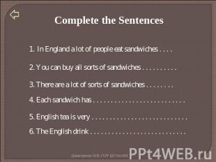 Complete the Sentences In England a lot of people eat sandwiches . . . . 2. You