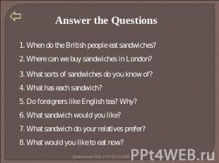 Answer the Questions 1. When do the British people eat sandwiches? 2. Where can