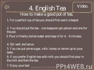 4. English Tea How to make a good pot of tea. 1. For a perfect cup of tea you sh