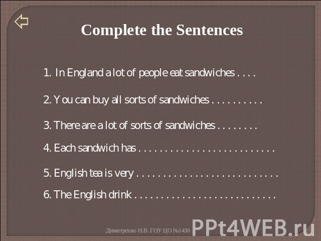 Complete the Sentences In England a lot of people eat sandwiches . . . . 2. You can buy all sorts of sandwiches . . . . . . . . . . 3. There are a lot of sorts of sandwiches . . . . . . . . 4. Each sandwich has . . . . . . . . . . . . . . . . . . . …