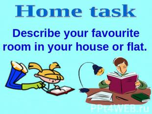 Home task Describe your favourite room in your house or flat.