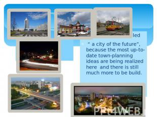 "Our city is often called "" a city of the future"", because the most up-to-date to"