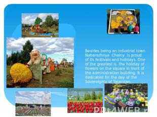 Besides being an industrial town Naberezhnye Chelny is proud of its festivals an