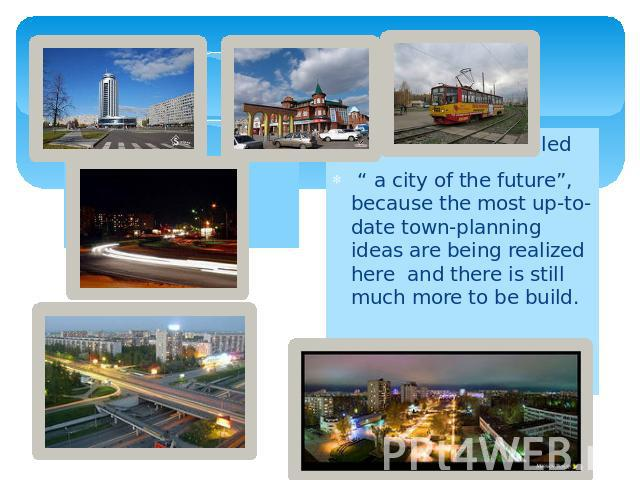"Our city is often called "" a city of the future"", because the most up-to-date town-planning ideas are being realized here and there is still much more to be build."