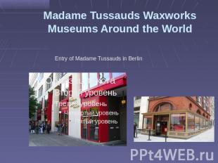 Madame Tussauds Waxworks Museums Around the World Entry of Madame Tussauds in Be