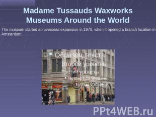 Madame Tussauds Waxworks Museums Around the World The museum started an overseas